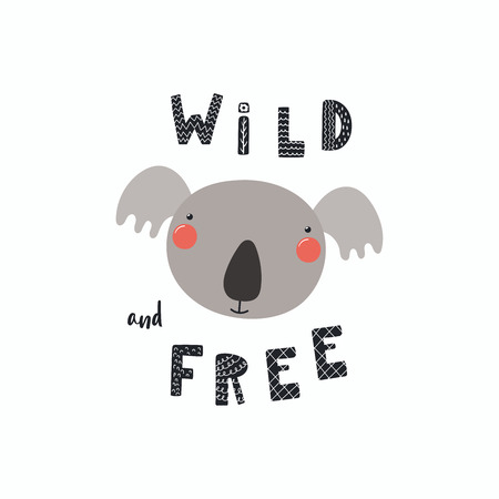 Hand drawn vector illustration of a cute funny koala face, with lettering quote Wild and free. Isolated objects. Scandinavian style flat design. Concept for children print.