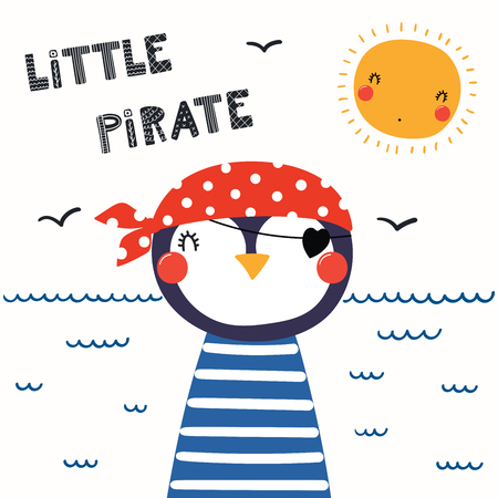 Hand drawn vector illustration of a cute funny penguin pirate in a bandanna, with lettering quote Little Pirate.