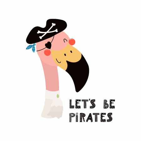 Hand drawn vector illustration of a cute funny flamingo pirate in a tricorn hat, with lettering quote Lets be pirates. Isolated objects. Scandinavian style flat design. Concept for children print. Illustration