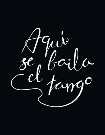 Hand written lettering quote Aqui se baila el tango in Spanish, tr. Tango is danced here. Isolated objects on black background. Vector illustration. Design concept for t-shirt print, poster, card.