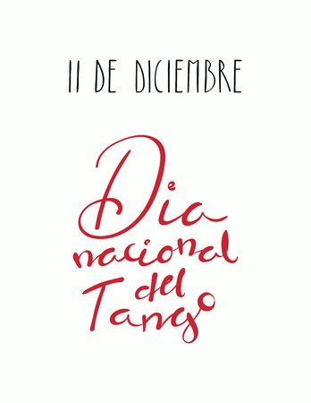 Hand written lettering quote 11 de diciembre, Dia Nacional del Tango in Spanish, tr. December 11, National Tango Day. Isolated objects on white background. Vector illustration. Design for print. Illustration