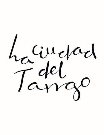 Hand written lettering quote La ciudad del tango in Spanish, tr. Tango city. Isolated objects on white background. Vector illustration. Design concept for t-shirt print, poster, greeting card.