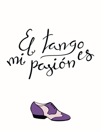 Hand written lettering quote El tango es mi pasion in Spanish, tr. Tango is my passion, with dancing shoes. Isolated objects on white background. Vector illustration. Design concept for print, poster.