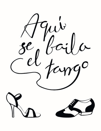 Hand written lettering quote Aqui se baila el tango in Spanish, tr. Tango is danced here, with dancing shoes. Isolated objects on white background. Vector illustration. Design concept print, poster.