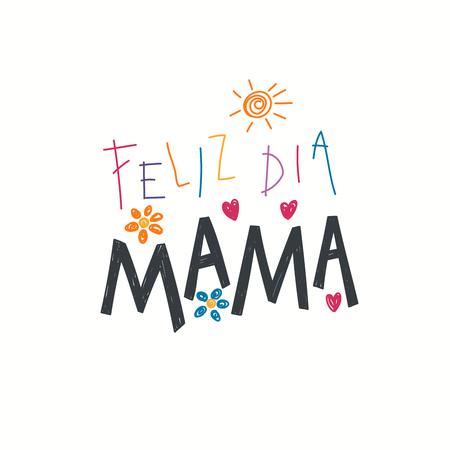 Hand written lettering quote Happy Mothers Day in Spanish, Feliz dia mama, with childish drawings of sun, hearts, flowers. Isolated on white. Vector illustration. Design concept banner, greeting card. Illustration