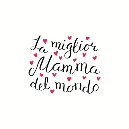 Hand written lettering quote Best Mom in the world in Italian, La miglior mamma del mondo, with hearts. Isolated on white. Vector illustration. Design concept for Mothers Day banner, greeting card. Illustration