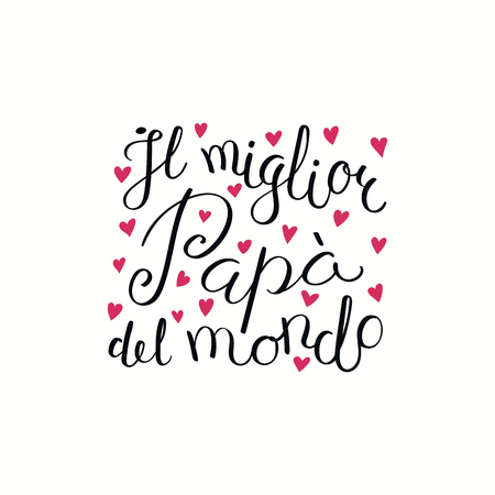 Hand written lettering quote Best Dad in the world in Italian, Il miglior papa del mondo, with hearts. Isolated on white. Vector illustration. Design concept for Fathers Day banner, greeting card.