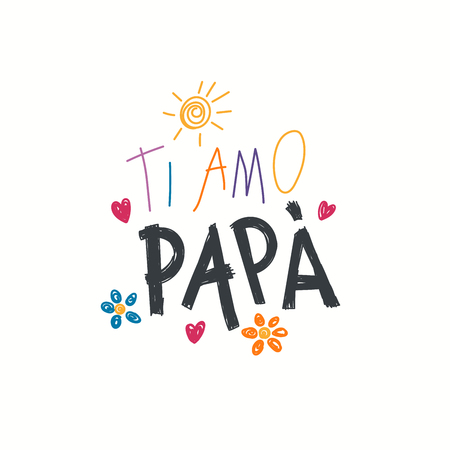 Hand written lettering quote Love you Dad in Italian, Ti amo papa, with childish drawings of sun, hearts, flowers. Isolated objects on white. Vector illustration. Design concept for Fathers Day card.