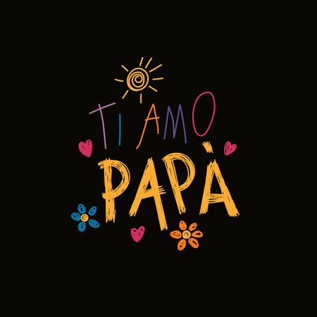 Hand written lettering quote Love you Dad in Italian, Ti amo papa, with childish drawings of sun, hearts, flowers. Isolated on black. Vector illustration. Design concept for Fathers Day banner, card. Illustration