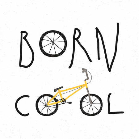 Hand drawn childish vector illustration of a BMX bicycle, with quote Born cool. Isolated objects on white background. Concept for children print.