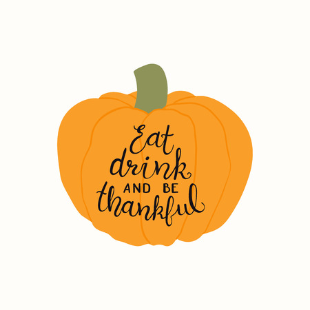 Hand drawn vector illustration of a pumpkin, with lettering quote Eat, drink and be thankful. Isolated objects on white background. Flat style design. Concept for autumn harvest, Thanksgiving. Illustration