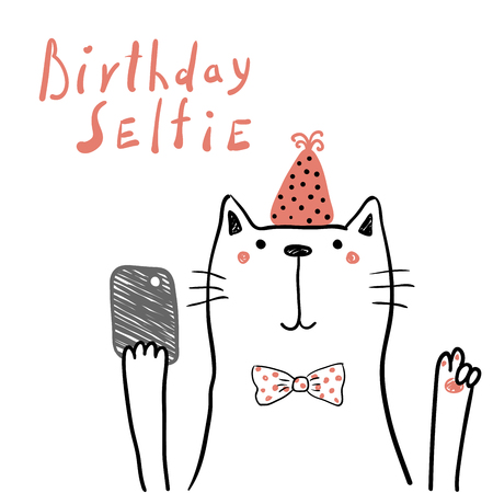 Hand drawn birthday card with cute funny cat in a party hat, taking selfie with a smart phone, lettering quote. Isolated objects. Line drawing. Vector illustration. Design concept for children print.