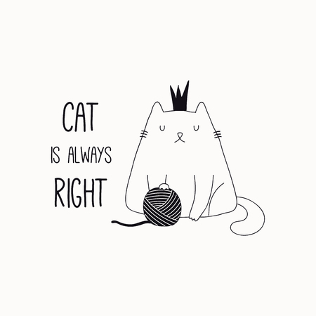Hand drawn black and white vector illustration of a cute funny cat in a crown, with yarn ball, quote Cat is always right. Isolated objects. Line drawing. Design concept for poster, t-shirt print.