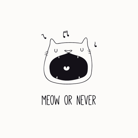 Hand drawn black and white vector illustration of a cute funny cat face, singing, with quote Meow or never. Isolated objects. Line drawing. Design concept for poster, t-shirt print. Illustration
