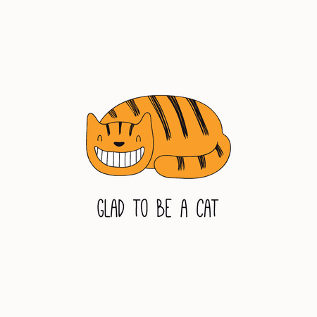 Hand drawn vector illustration of a cute funny ginger cat, grinning, with quote Glad to be a cat. Isolated objects on white background. Line drawing. Design concept for poster, t-shirt print.