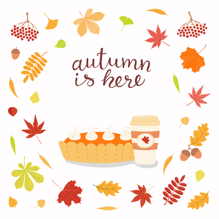 Hand drawn vector illustration with pie, coffee, frame of leaves, lettering quote Autumn is here. Isolated objects on white background. Flat style design. Concept for seasonal banner, poster, card.