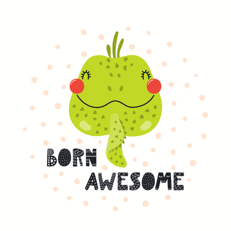 Hand drawn vector illustration of a cute funny iguana face, with lettering quote Born awesome. Isolated objects on white background. Scandinavian style flat design. Concept for children print.