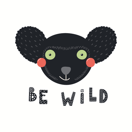Hand drawn vector illustration of a cute funny indri lemur face, with lettering quote Be wild. Isolated objects on white background. Scandinavian style flat design. Concept for children print.