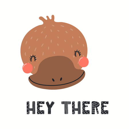 Hand drawn vector illustration of a cute funny platypus face, with lettering quote Hey there. Isolated objects on white background. Scandinavian style flat design. Concept for children print. Иллюстрация