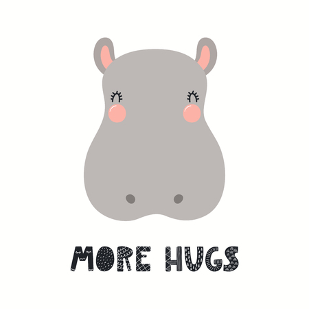 Hand drawn vector illustration of a cute funny hippo face, with lettering quote More hugs. Isolated objects on white background. Scandinavian style flat design. Concept for children print. Illustration
