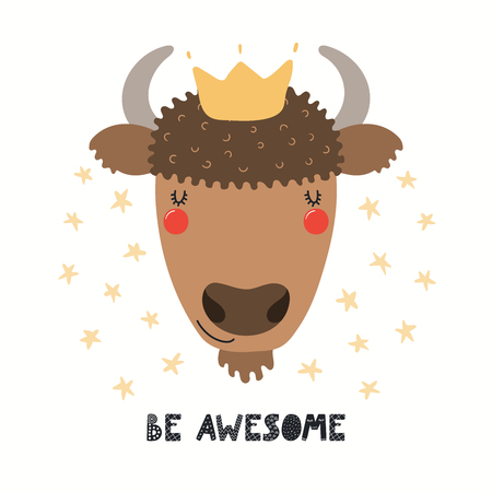 Hand drawn vector illustration of a cute funny bison in a crown, with lettering quote Be awesome. Isolated objects on white background. Scandinavian style flat design. Concept for children print. Illustration
