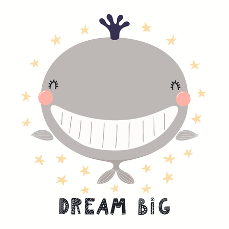 Hand drawn vector illustration of a cute funny whale, with lettering quote Dream big. Isolated objects on white background. Scandinavian style flat design. Concept for children print. Illustration