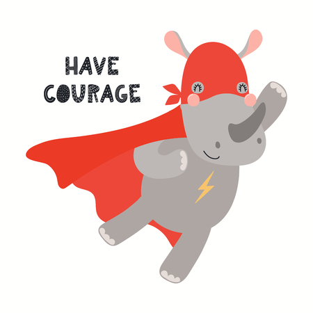 Hand drawn vector illustration of a cute rhino superhero, with lettering quote Have courage. Isolated objects on white background. Scandinavian style flat design. Concept for children print.