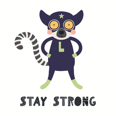 Hand drawn vector illustration of a cute lemur superhero, with lettering quote Stay strong. Isolated objects on white background. Scandinavian style flat design. Concept for children print. Ilustração