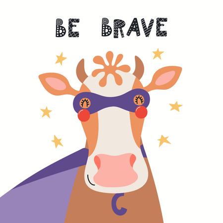 Hand drawn vector illustration of a cute cow superhero, with lettering quote Be brave. Isolated objects on white background. Scandinavian style flat design. Concept for children print.