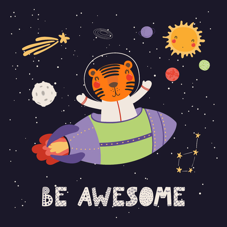 Hand drawn vector illustration of a cute tiger astronaut flying rocket in space, with quote Be awesome. Isolated objects on dark background. Scandinavian style flat design. Concept for children print.