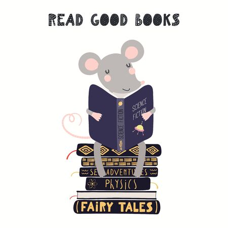Hand drawn vector illustration of a cute funny mouse sitting on a stack of books, with quote Read good books. Isolated on white background. Scandinavian style flat design. Concept for children print.