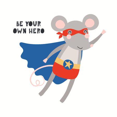 Handgezeichnete Vektor-Illustration eines süßen Maus-Superhelden, fliegen, mit Schriftzug Zitat Seien Sie Ihr eigener Held. Isolierte Objekte auf weißem Hintergrund. Flaches Design im skandinavischen Stil. Konzept für Kinderdruck.