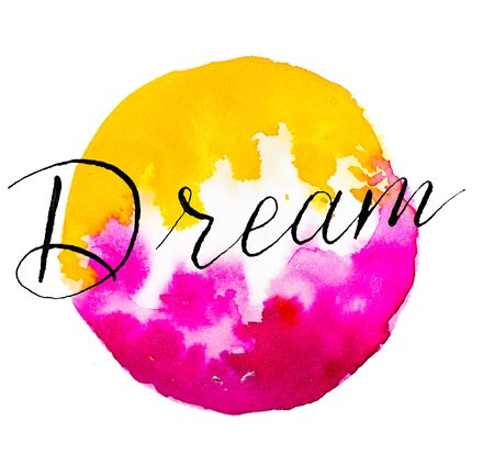 Dream hand lettering on vibrant pink and yellow watercolor background isolated on white. Inspiration