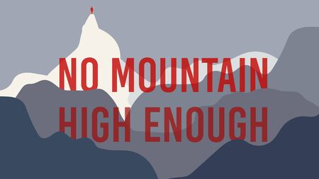 Mountain typography poster, motivational challenge phrase, abstract background, vector illustration. No mountain high enough, motivational quote for poster or card. Man on top high mountain challenge