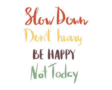 Written, slow down, don t worry, be happy, not today, lettering design in cartoon vector illustration, isolated on white. 向量圖像