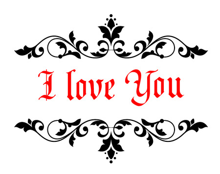 scrolled: Intricate calligraphic I Love You Valentines message in a scrolled floral header and footer for a document or greeting card for a sweetheart or loved one