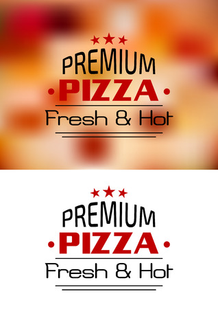 pizzeria label design: Premium Pizza Fresh and Hot poster design with the text superimposed over a closeup blurred background of a pizza topping, with the text only below as a variant Illustration