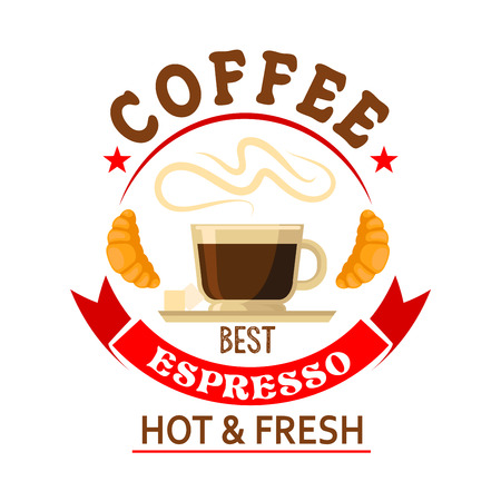brewed: Strong and refreshing the best espresso in town symbol for bar or cafe badge design with cup of fresh brewed coffee served with sugar cubes and croissants, encircled by bright red ribbon banner and stars