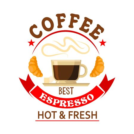 fresh brewed: Strong and refreshing the best espresso in town symbol for bar or cafe badge design with cup of fresh brewed coffee served with sugar cubes and croissants, encircled by bright red ribbon banner and stars