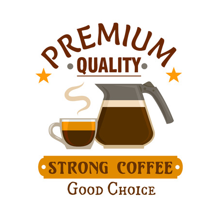 Coffee cup and glass coffee pot symbol, decorated by stars and headers Strong Coffee and Premium Quality. Cafe sign board or menu design