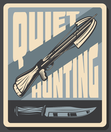 Quiet hunting retro poster for hunter association or hunt hobby club. Vector vintage grunge design of knife ax and arbalest with arrow for wild animal prey on open season or trophy