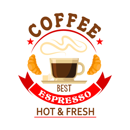 Strong and refreshing the best espresso in town symbol for bar or cafe badge design with cup of fresh brewed coffee served with sugar cubes and croissants, encircled by bright red ribbon banner and stars