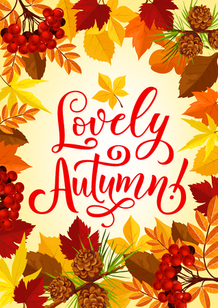 Lovely Autumn time season poster or greeting card design for fall holidays quote. Vector design of autumn foliage with pine cones, rowan berry and maple or oak leaf frame