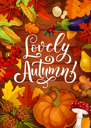 Lovely autumn season poster with calligraphy lettering quote, pumpkin and fall leaf. Vector autumn harvest of corn, eggplant and berries with mushrooms on wooden background