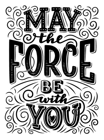 May the force be with you lettering. Motivation quote or inspirational slogan. Hand drawn monochrome calligraphy , decorated with hearts and curved line