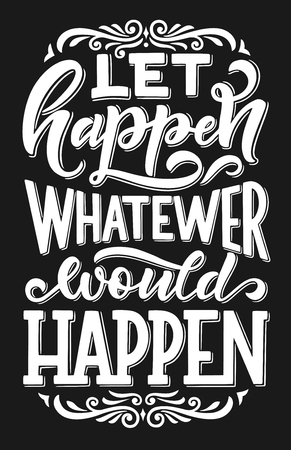 Let happen whatever would happen lettering quote, postcard with slogan. Motivational wish with calligraphy monochrome, vector. Quotation or motto font with swirls and decor