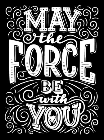 May the force be with you lettering, inspiration monochrome motivational sign with swirls, quotation or phrase, font design vector. Hand drawn calligraphy text, greeting card wishes chalk sketch