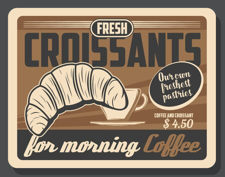 Coffee and croissant retro poster of cafe breakfast menu vector design. French pastry, cup of espresso drink or hot chocolate mug, bakery or restaurant promotion themes