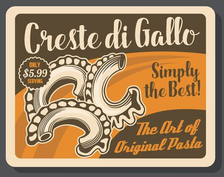 Pasta, Italian food of creste di gallo vector design. Curved macaroni with cocks comb on outside edge. Wheat and durum flour dish of mediterranean cuisine retro poster