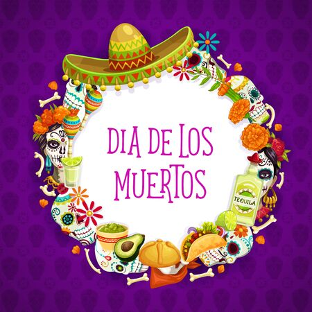 Dia de los muertos day of dead holiday signs in round frame. Vector Mexican symbols and lettering, sombrero hat, tagetes and calavera skulls. Tequila and burrito, maracas and nachos, bones and avocado